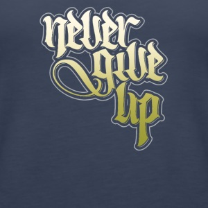 Never give up - Women's Premium Tank Top