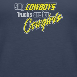 Silly Cowboys, Trucks are for Cowgirls - Women's Premium Tank Top