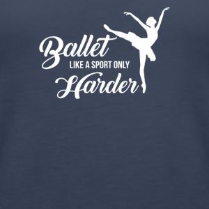 Ballet Like A Sport Only Harder Funny - Women's Premium Tank Top
