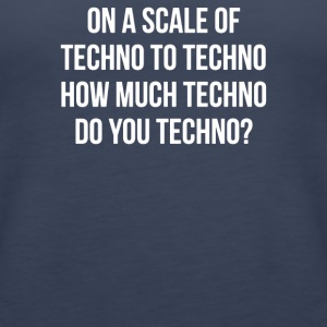 ON A SCALE OF TECHNO TO TECHNO HOW MUCH TECHNO - Women's Premium Tank Top