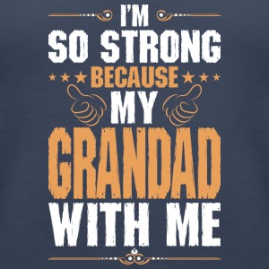 Im So Strong Because My Grandad With Me - Women's Premium Tank Top