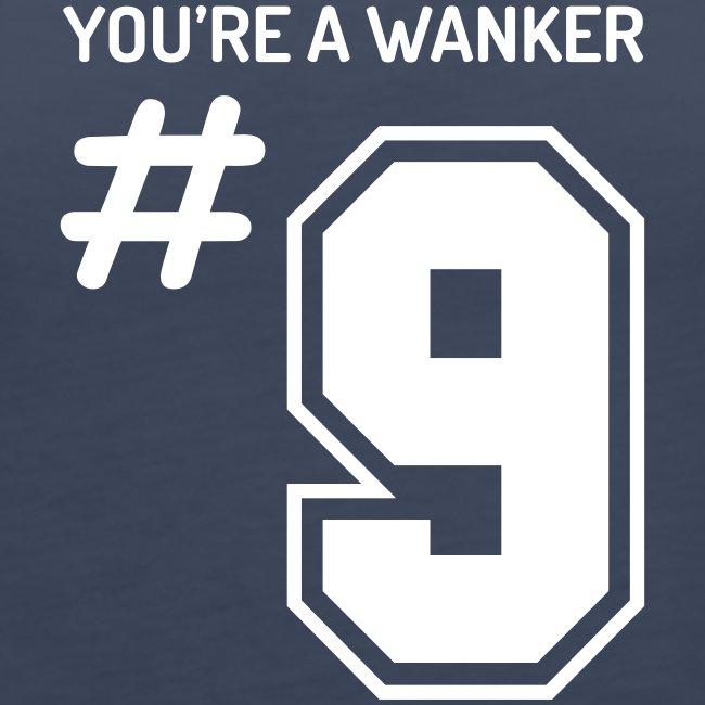 You're a Wanker #9