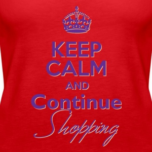 Keep Calm and Continue Shopping - Women's Premium Tank Top