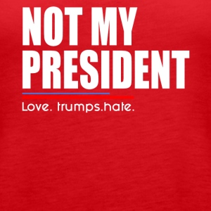 Not My President Trump - Women's Premium Tank Top