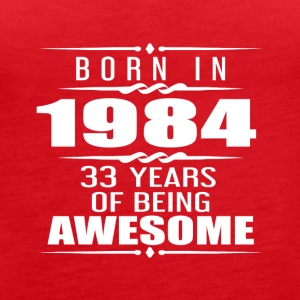 Born in 1984 33 Years of Being Awesome - Women's Premium Tank Top