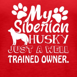 WELL TRAINED SIBERIAN HUSKY OWNER SHIRT - Women's Premium Tank Top