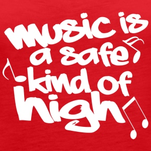 Music is a safe kind of high - Women's Premium Tank Top
