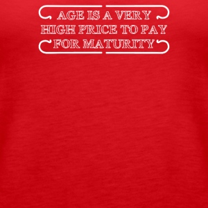 Age Is A Very High Price To Pay For Maturity - Women's Premium Tank Top