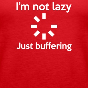 I M NOT LAZY JUST BUFFERING - Women's Premium Tank Top
