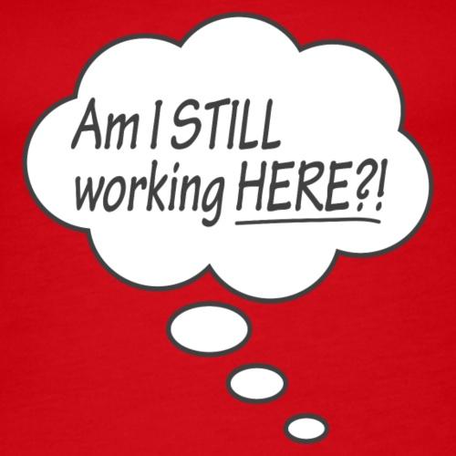 Am I still working here?!