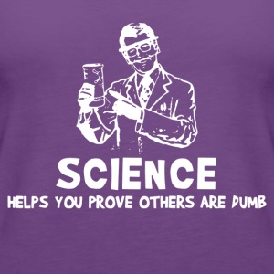 Sscience Helps You Prove Others Are Dumb - Women's Premium Tank Top