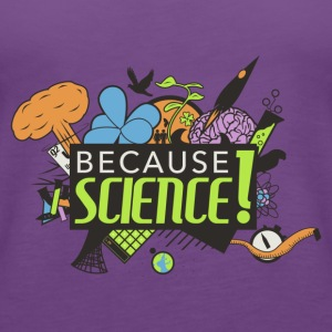 Because Science! Science Not Slience - Women's Premium Tank Top