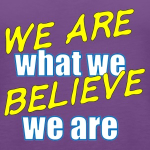 We Are what we believe we are - motivational Messa - Women's Premium Tank Top