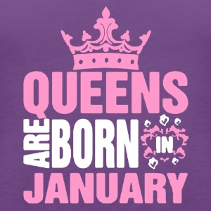 QUEENS ARE BORN IN JANUARY TEE SHIRT - Women's Premium Tank Top