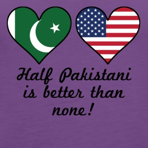 Half Pakistani Is Better Than None - Women's Premium Tank Top