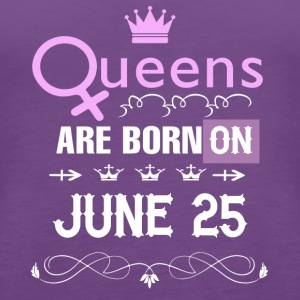 Queens are born on June 25 - Women's Premium Tank Top