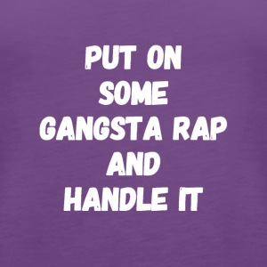 Put on some gangsta rap and handle it - Women's Premium Tank Top