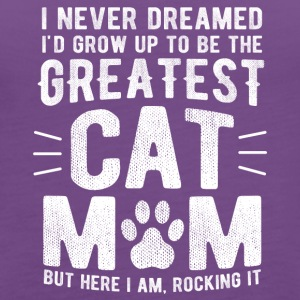 Never Dreamed To Be The Greatest Cat Mom Funny - Women's Premium Tank Top