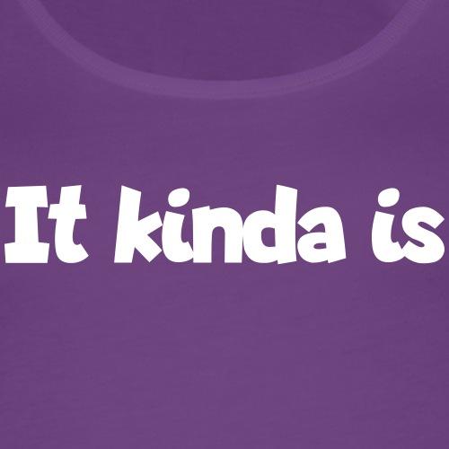 It kinda is
