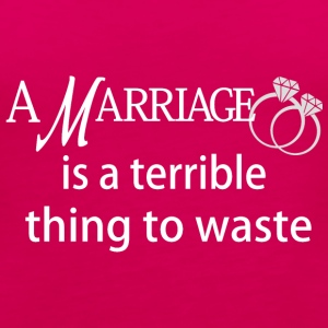Marriage is a Terrible Thing to Waste - Women's Premium Tank Top