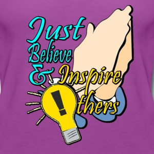 Just Believe and Inspire Others T-shirt - Women's Premium Tank Top