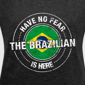 Have No Fear The Brazilian Is Here - Women´s Roll Cuff T-Shirt