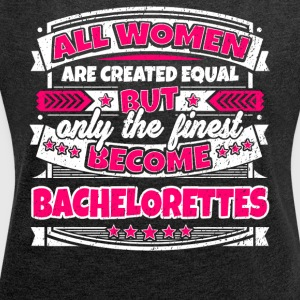 Women Are Created Equal Finest Become Bachelorette - Women's Roll Cuff T-Shirt