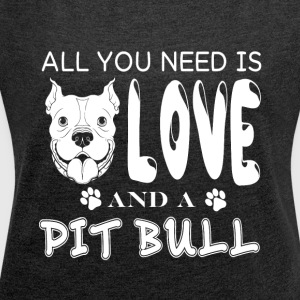 All You Need Is Love And A Pit Bull T Shirt - Women´s Roll Cuff T-Shirt