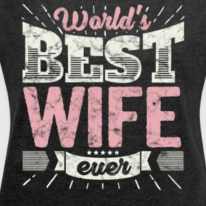 Cool family gift shirt: World's best wife ever - Women´s Roll Cuff T-Shirt