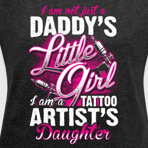 Tattoo Artist's Daughter - Tattoo - Women's Roll Cuff T-Shirt