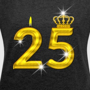 25 - Birthday - Golden Number - Crown - Flame - Women´s Roll Cuff T-Shirt