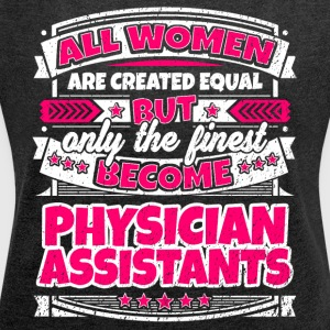 Women Are Equal Finest Become Physician Assistants - Women´s Roll Cuff T-Shirt