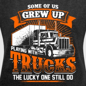 Grew up playing with trucks - Trucker - Women´s Roll Cuff T-Shirt