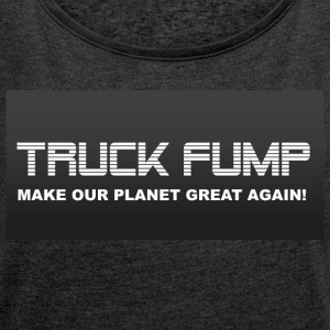 Truck Fump - Make Our Planet Great Again! - Women´s Roll Cuff T-Shirt