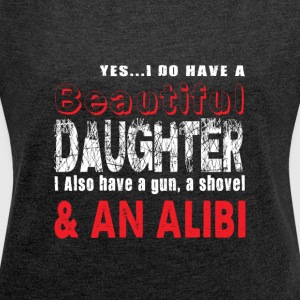 Do Have A Beautiful Daughter T Shirt - Women's Roll Cuff T-Shirt