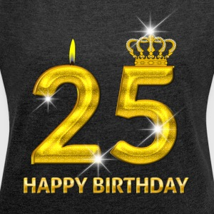25 - Happy Birthday - Golden Number - Women's Roll Cuff T-Shirt