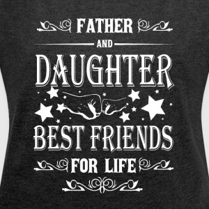 Father And Daughter Best Friends For Life T Shirt - Women´s Roll Cuff T-Shirt