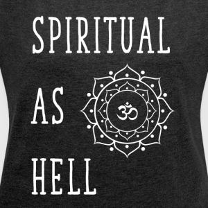 Spiritual as hell - Women´s Roll Cuff T-Shirt