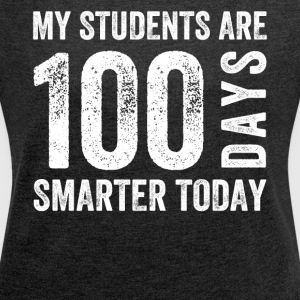 My students are 100 days smarter today - Women's Roll Cuff T-Shirt