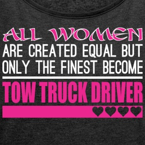 All Women Created Equal Finest Tow Truck Driver - Women´s Roll Cuff T-Shirt