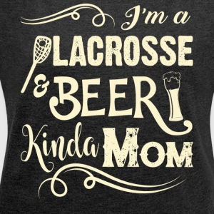 I'm A Lacrosse And Beer Kinda Mom T Shirt - Women´s Roll Cuff T-Shirt
