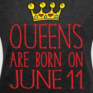 Queens are born on June 11 - Women's Roll Cuff T-Shirt