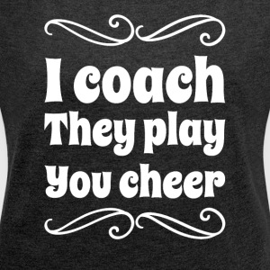 I coach they play you cheer - Women´s Roll Cuff T-Shirt