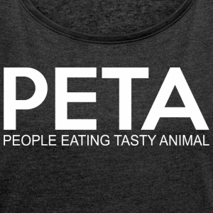 Peta People Eating Tasty Animal - Women´s Rolled Sleeve Boxy T-Shirt