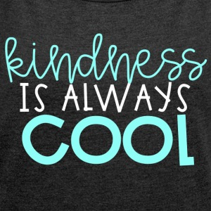 Kindness is Always Cool - Women's Roll Cuff T-Shirt
