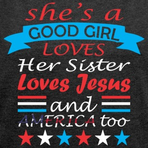 Shes A Good Girl Loves Her Sister And America Too - Women´s Roll Cuff T-Shirt