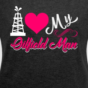 I Love My Oilfield Man Shirt - Women's Roll Cuff T-Shirt