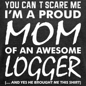 Cant Scare Me Proud Mom Awesome Logger - Women´s Rolled Sleeve Boxy T-Shirt