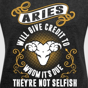 Aries Will Give Credit To Whom Its Due Theyre Not - Women´s Roll Cuff T-Shirt