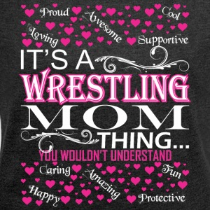 Its A Wrestling Mom Things You Wouldnt Understand - Women's Roll Cuff T-Shirt